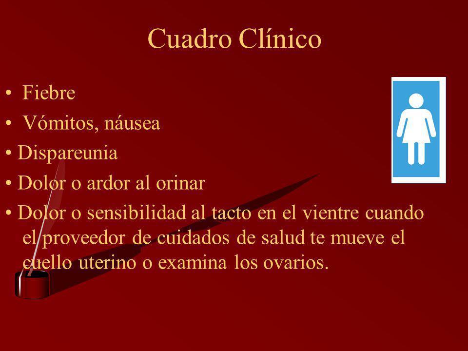 Cuadro Clínico Fiebre Vómitos, náusea • Dispareunia
