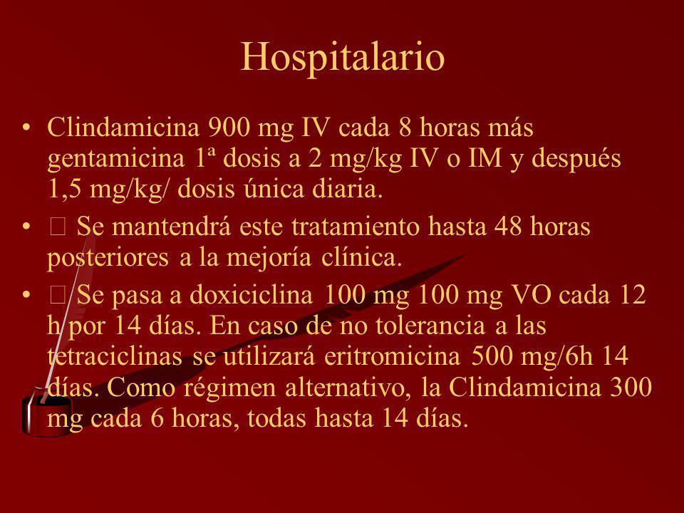 Hospitalario Clindamicina 900 mg IV cada 8 horas más gentamicina 1ª dosis a 2 mg/kg IV o IM y después 1,5 mg/kg/ dosis única diaria.