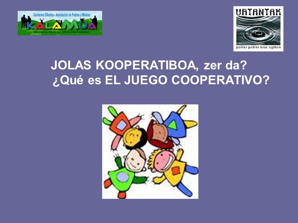 JOLAS KOOPERATIBOA, zer da ¿Qué es EL JUEGO COOPERATIVO