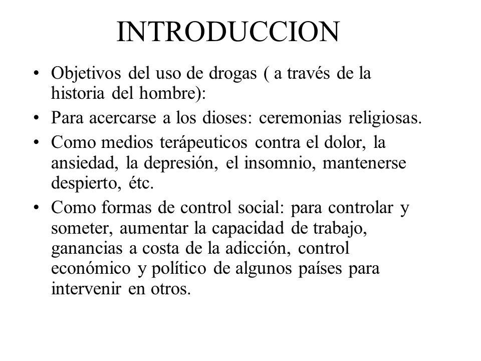 INTRODUCCION Objetivos del uso de drogas ( a través de la historia del hombre): Para acercarse a los dioses: ceremonias religiosas.