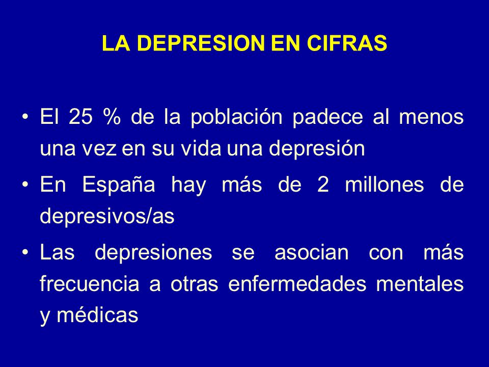 LA DEPRESION EN CIFRAS El 25 % de la población padece al menos una vez en su vida una depresión. En España hay más de 2 millones de depresivos/as.