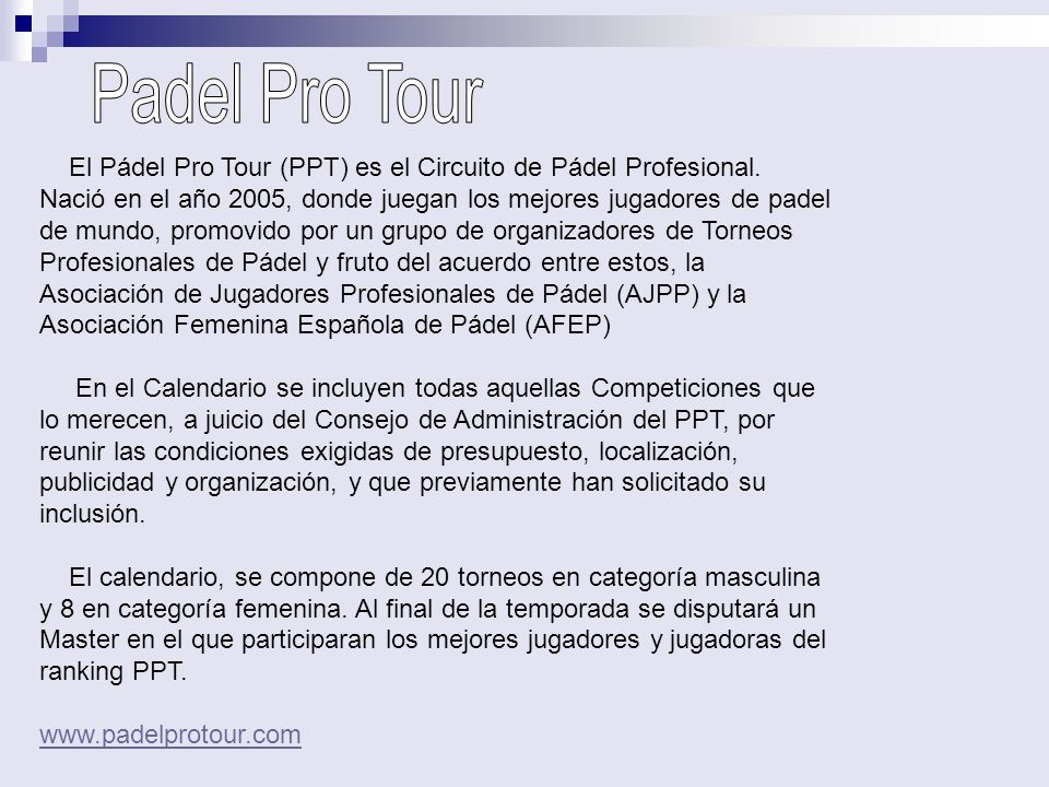 Padel Pro Tour El Pádel Pro Tour (PPT) es el Circuito de Pádel Profesional.