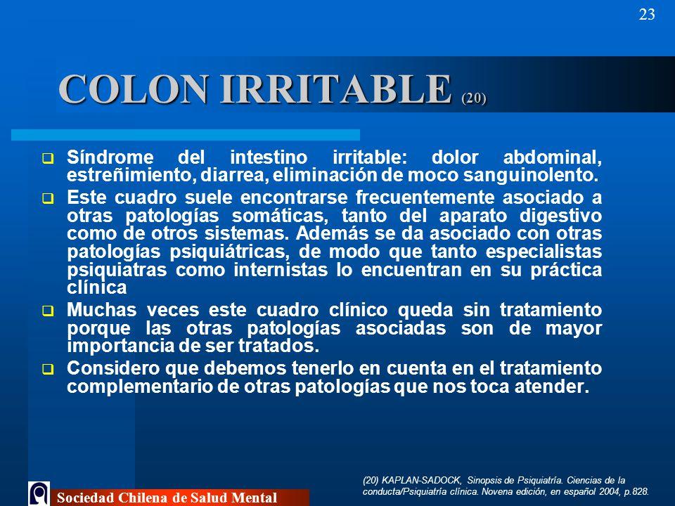 COLON IRRITABLE (20) Síndrome del intestino irritable: dolor abdominal, estreñimiento, diarrea, eliminación de moco sanguinolento.