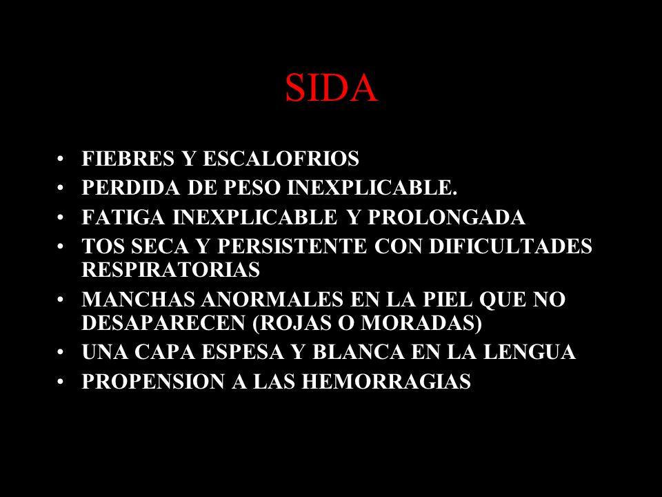 SIDA FIEBRES Y ESCALOFRIOS PERDIDA DE PESO INEXPLICABLE.