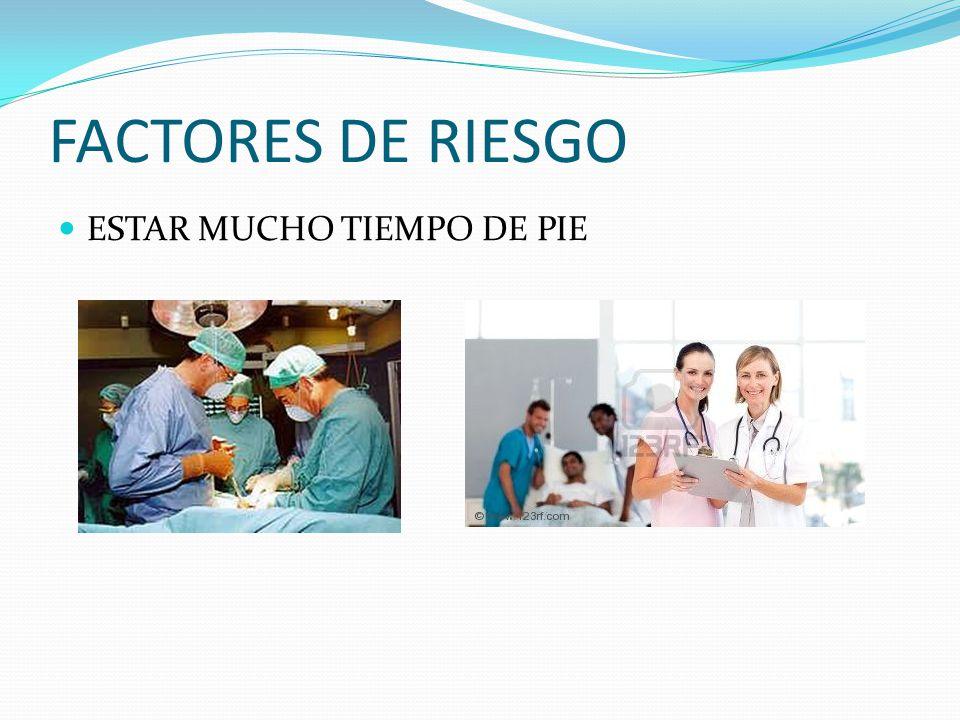 FACTORES DE RIESGO ESTAR MUCHO TIEMPO DE PIE
