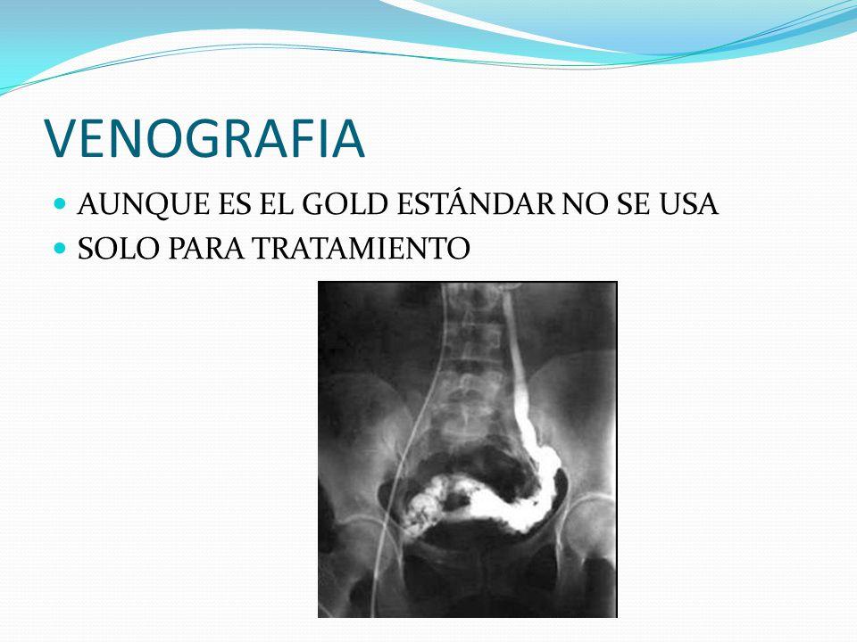 VENOGRAFIA AUNQUE ES EL GOLD ESTÁNDAR NO SE USA SOLO PARA TRATAMIENTO