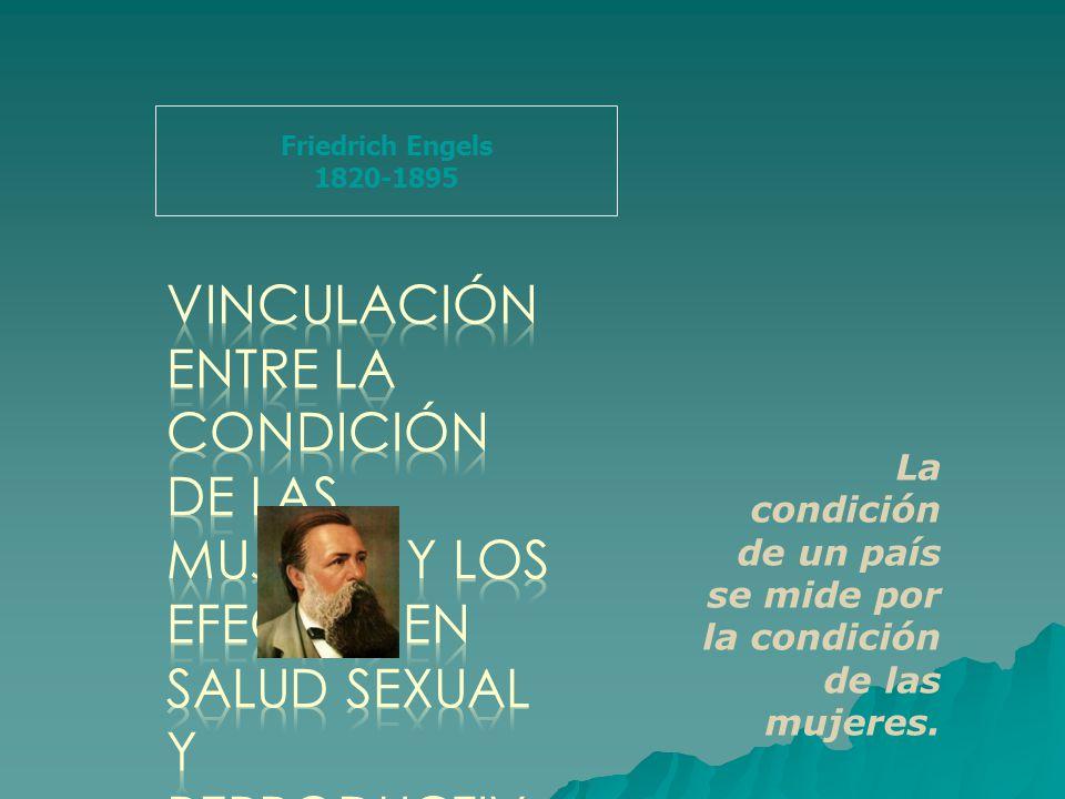 Friedrich Engels 1820-1895 La condición de un país se mide por la condición de las mujeres.
