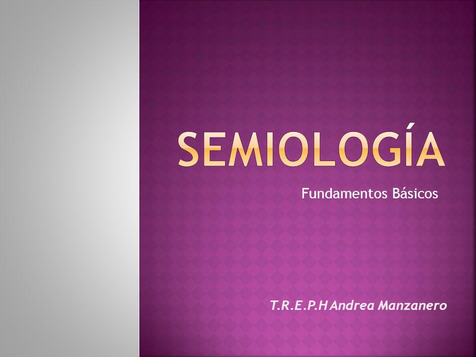 semiología Fundamentos Básicos T.R.E.P.H Andrea Manzanero