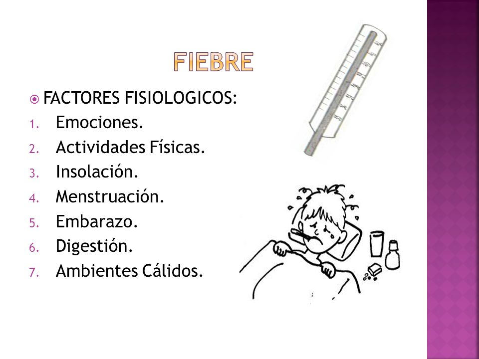 FIEBRE FACTORES FISIOLOGICOS: Emociones. Actividades Físicas.
