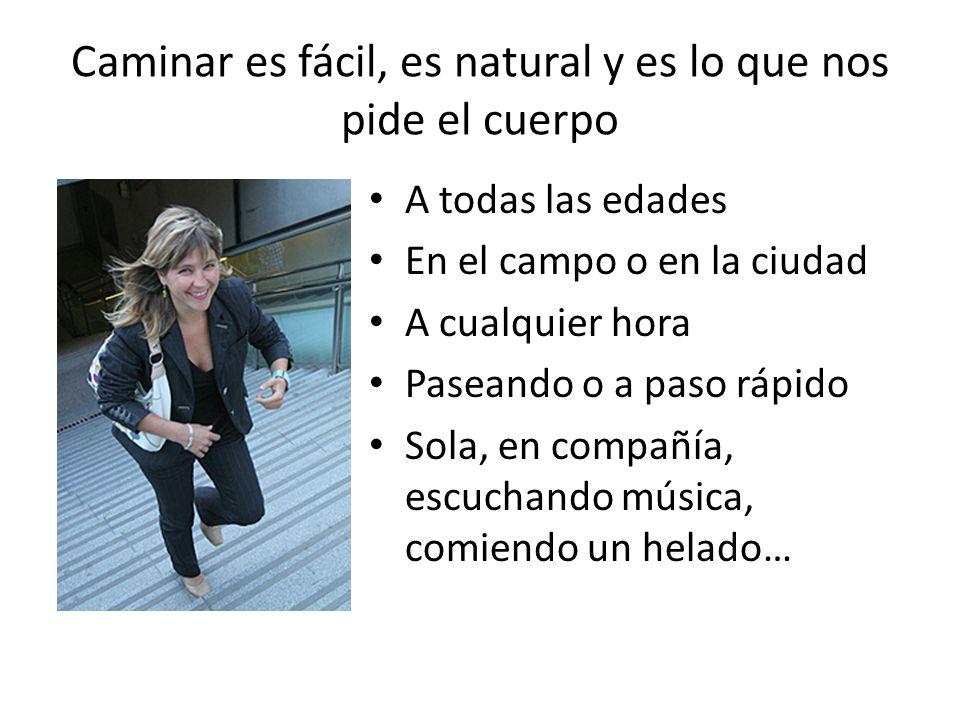 Caminar es fácil, es natural y es lo que nos pide el cuerpo