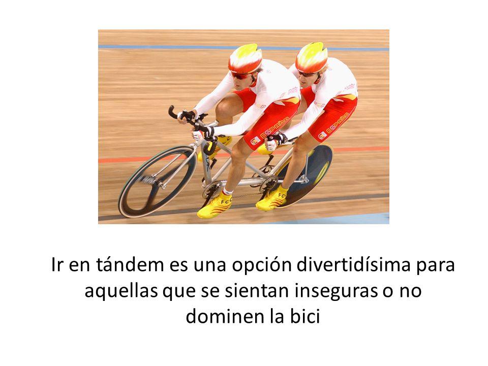 b Ir en tándem es una opción divertidísima para aquellas que se sientan inseguras o no dominen la bici.