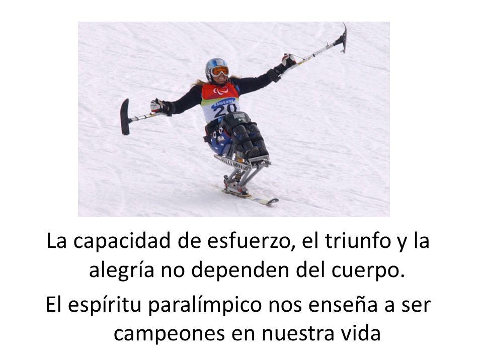 La capacidad de esfuerzo, el triunfo y la alegría no dependen del cuerpo.