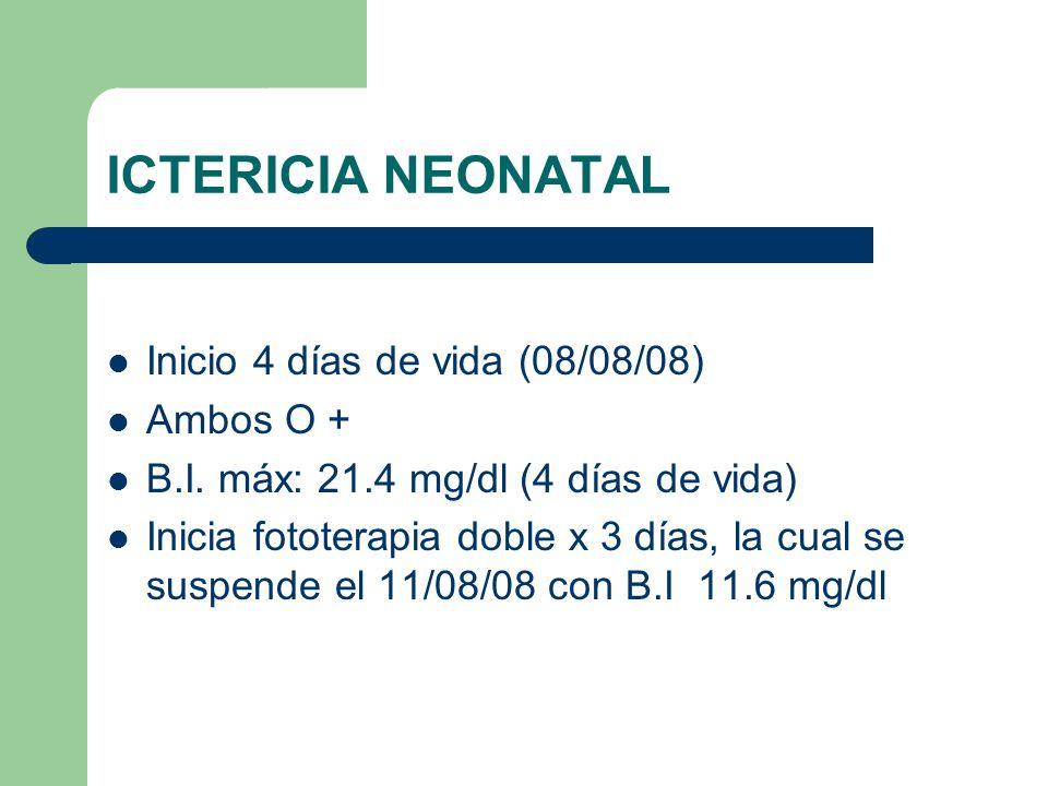 ICTERICIA NEONATAL Inicio 4 días de vida (08/08/08) Ambos O +
