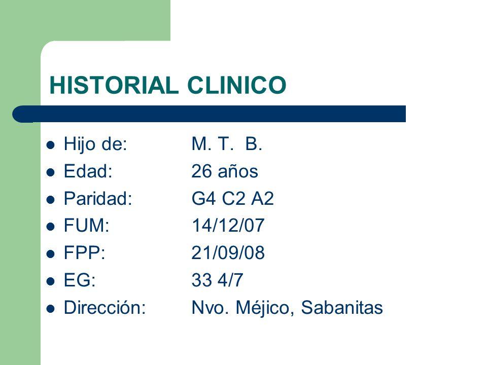 HISTORIAL CLINICO Hijo de: M. T. B. Edad: 26 años Paridad: G4 C2 A2