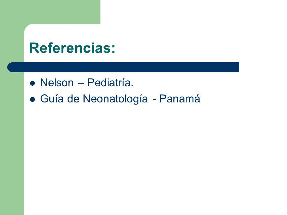 Referencias: Nelson – Pediatría. Guía de Neonatología - Panamá