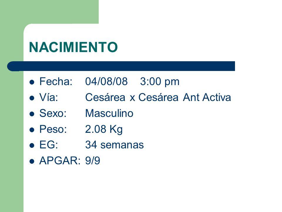 NACIMIENTO Fecha: 04/08/08 3:00 pm Vía: Cesárea x Cesárea Ant Activa