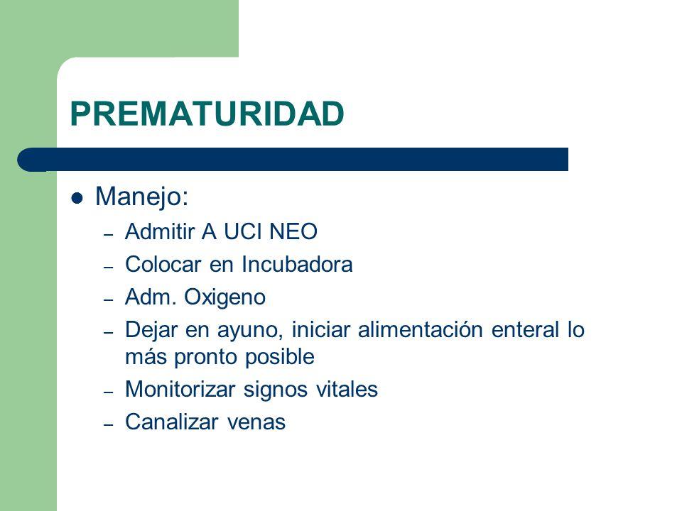 PREMATURIDAD Manejo: Admitir A UCI NEO Colocar en Incubadora