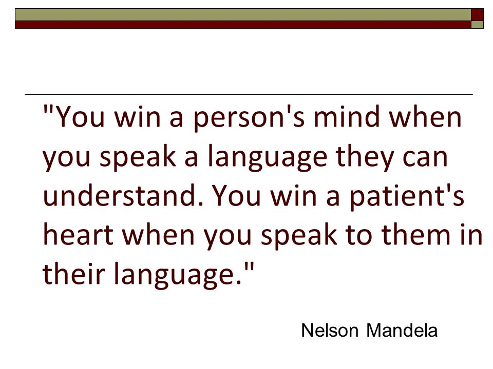 You win a person s mind when you speak a language they can understand
