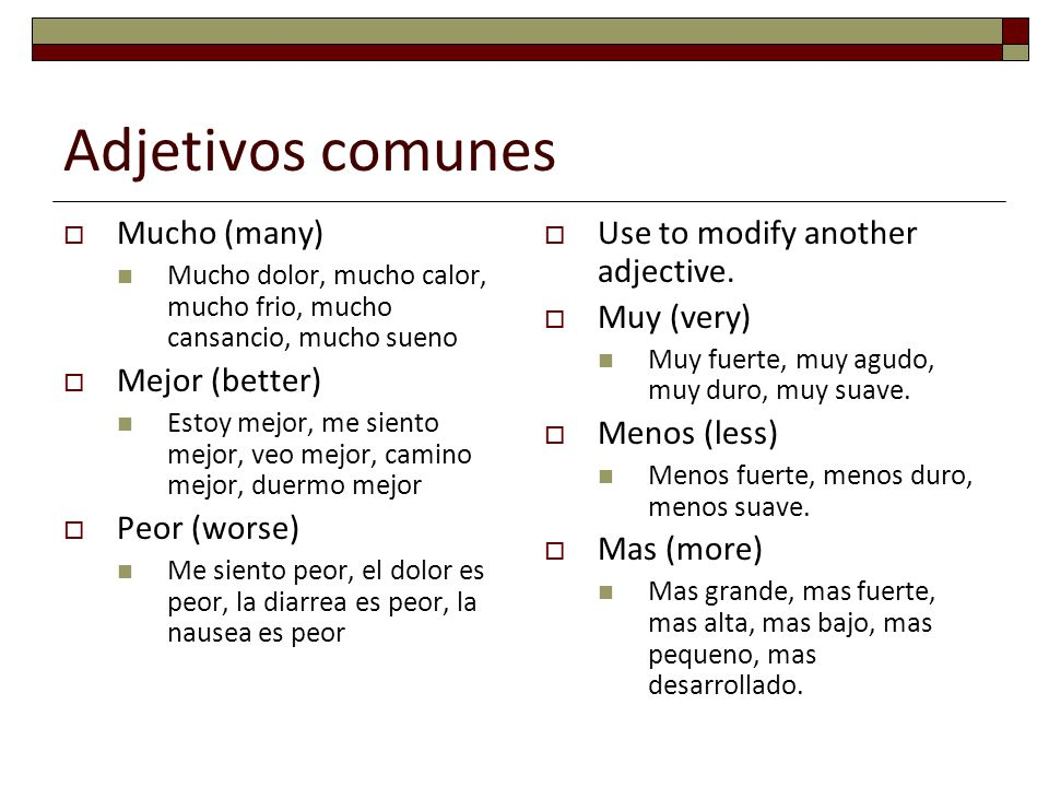 Adjetivos comunes Mucho (many) Mejor (better) Peor (worse)