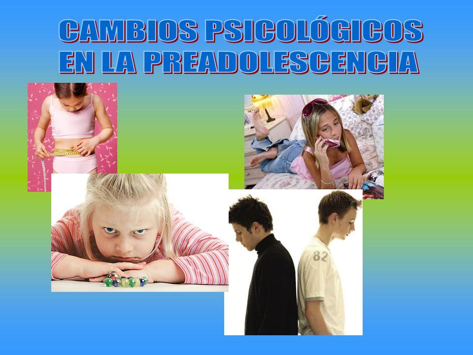 CAMBIOS PSICOLÓGICOS EN LA PREADOLESCENCIA
