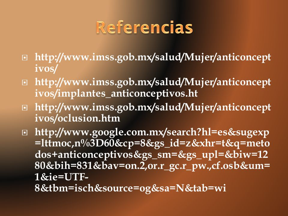 Referencias http://www.imss.gob.mx/salud/Mujer/anticonceptivos/