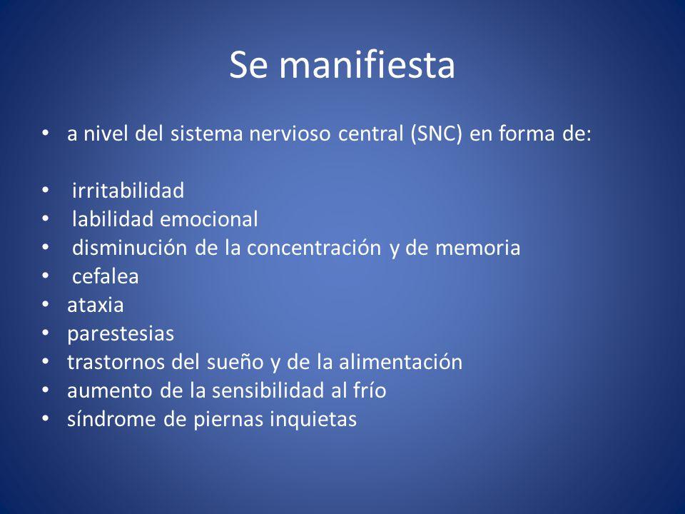 Se manifiesta a nivel del sistema nervioso central (SNC) en forma de: