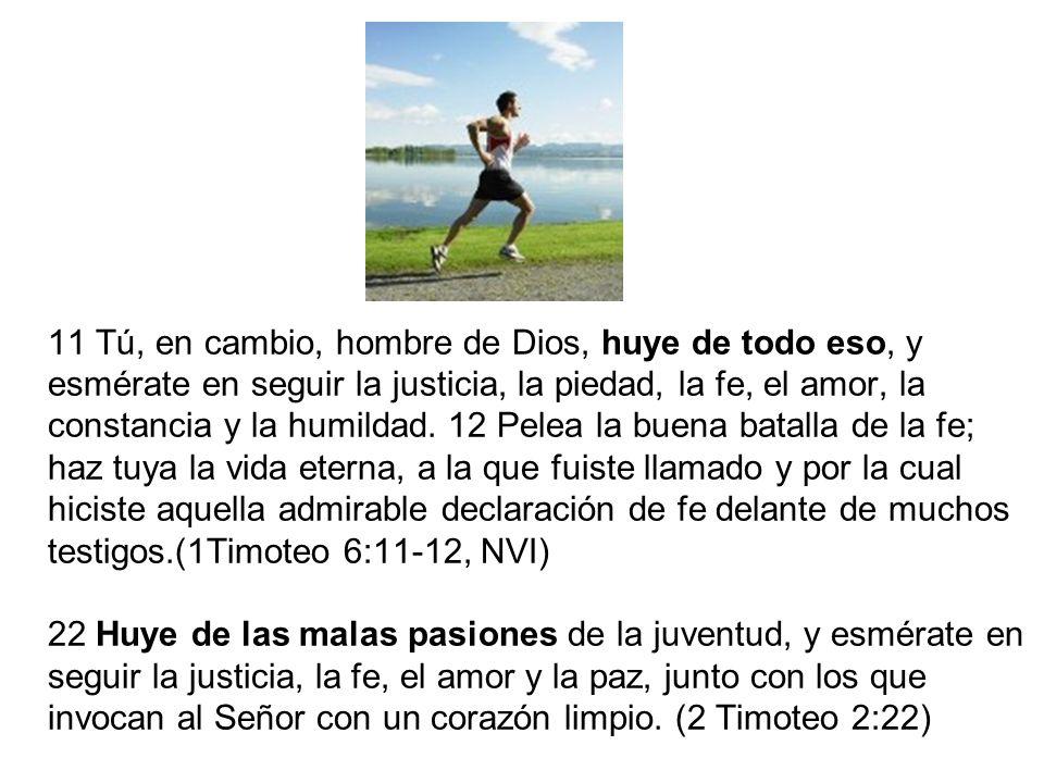 11 Tú, en cambio, hombre de Dios, huye de todo eso, y esmérate en seguir la justicia, la piedad, la fe, el amor, la constancia y la humildad.