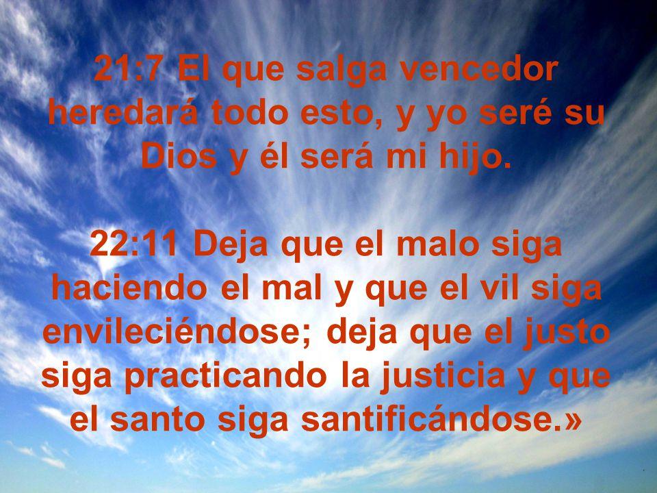 21:7 El que salga vencedor heredará todo esto, y yo seré su Dios y él será mi hijo.