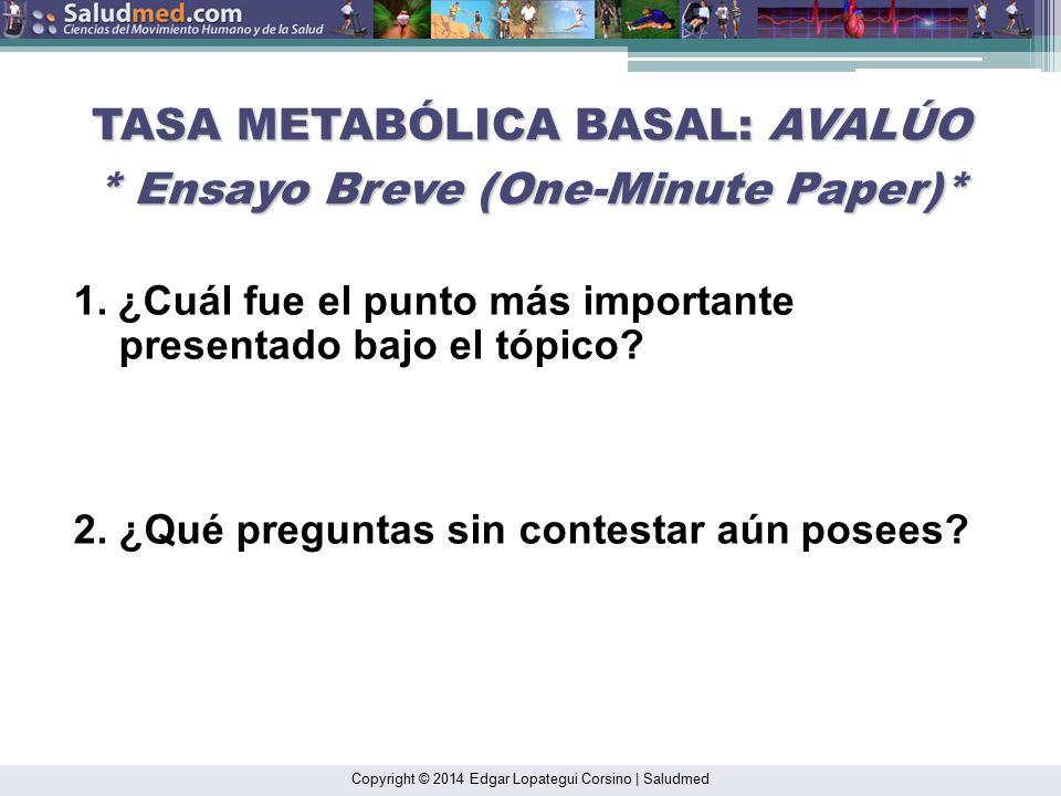 TASA METABÓLICA BASAL: AVALÚO * Ensayo Breve (One-Minute Paper)*