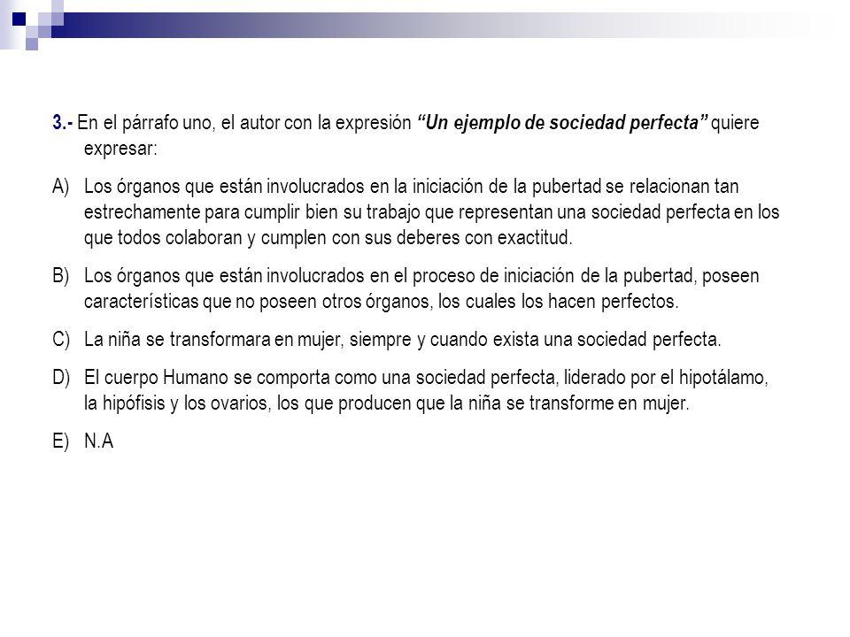 3.- En el párrafo uno, el autor con la expresión Un ejemplo de sociedad perfecta quiere expresar: