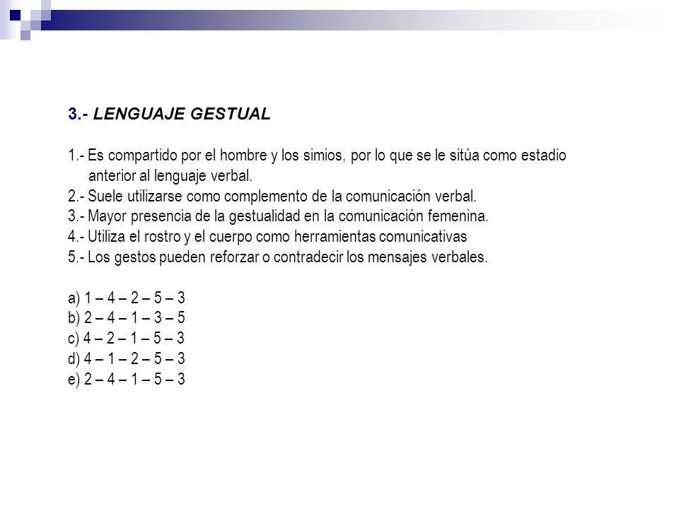 3.- LENGUAJE GESTUAL 1.- Es compartido por el hombre y los simios, por lo que se le sitúa como estadio anterior al lenguaje verbal.