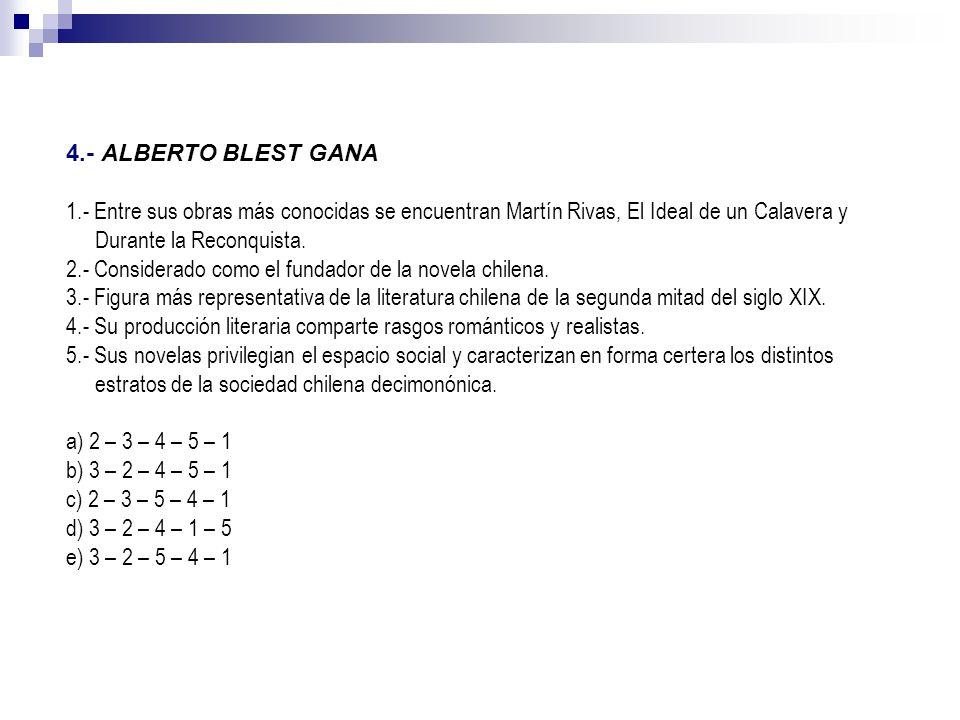 4.- ALBERTO BLEST GANA 1.- Entre sus obras más conocidas se encuentran Martín Rivas, El Ideal de un Calavera y Durante la Reconquista.