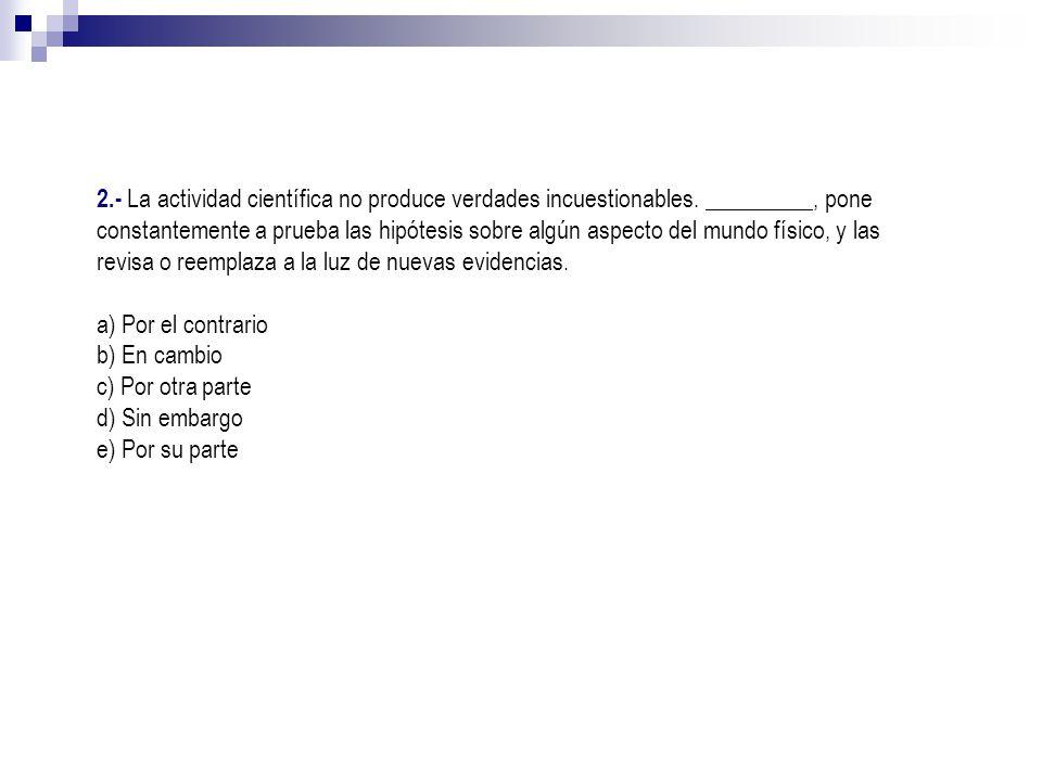 2. - La actividad científica no produce verdades incuestionables