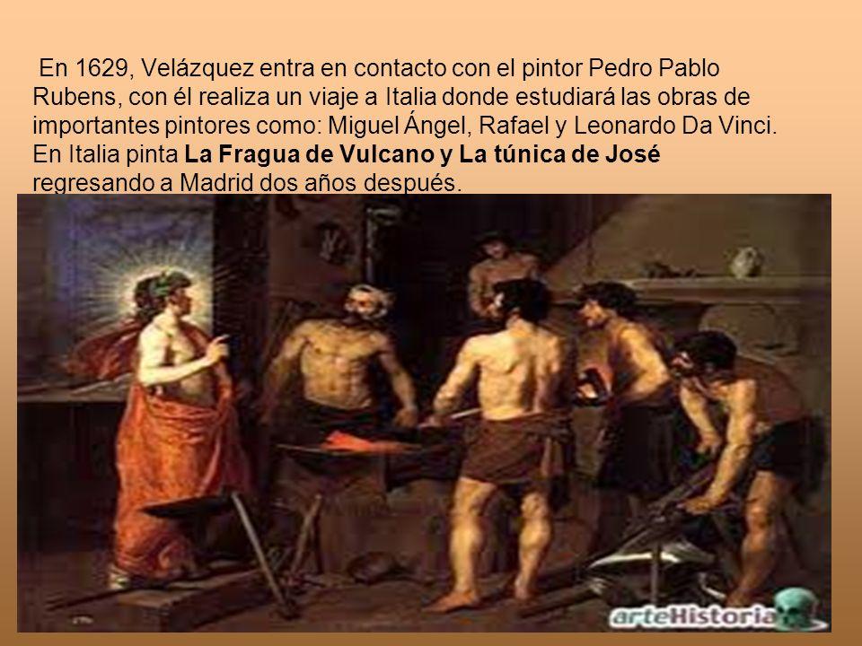 En 1629, Velázquez entra en contacto con el pintor Pedro Pablo Rubens, con él realiza un viaje a Italia donde estudiará las obras de importantes pintores como: Miguel Ángel, Rafael y Leonardo Da Vinci.