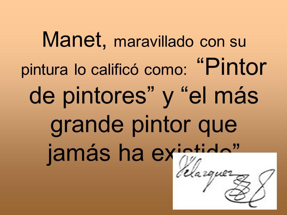 Manet, maravillado con su pintura lo calificó como: Pintor de pintores y el más grande pintor que jamás ha existido