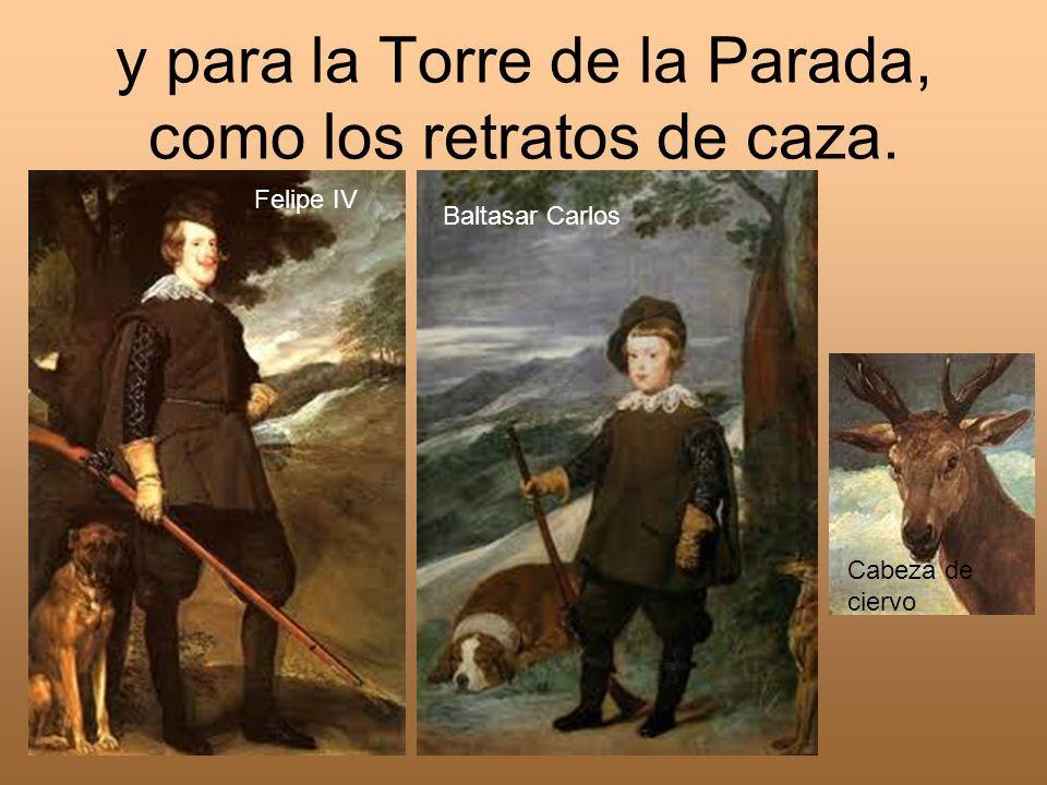 y para la Torre de la Parada, como los retratos de caza.