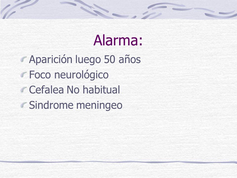 Alarma: Aparición luego 50 años Foco neurológico Cefalea No habitual