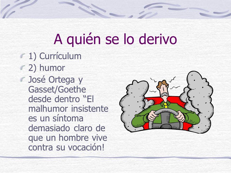 A quién se lo derivo 1) Currículum 2) humor