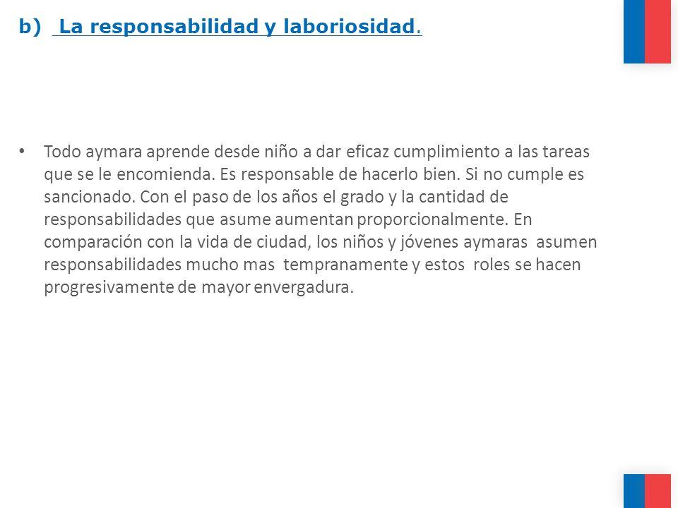 b) La responsabilidad y laboriosidad.