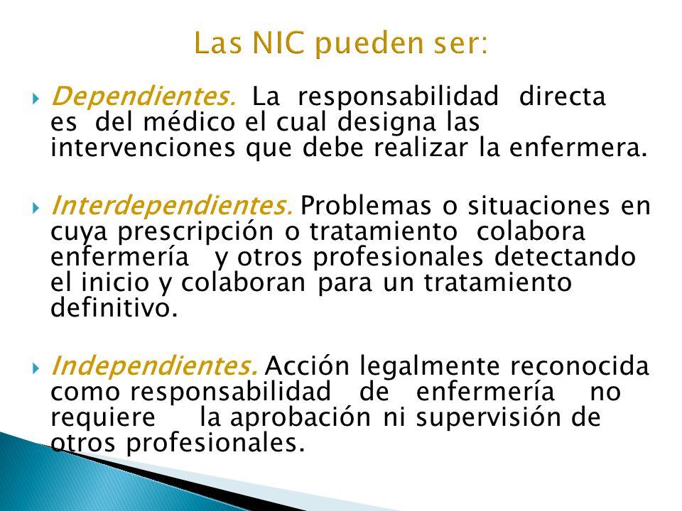 Las NIC pueden ser: Dependientes. La responsabilidad directa es del médico el cual designa las intervenciones que debe realizar la enfermera.