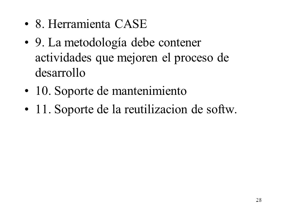 8. Herramienta CASE 9. La metodología debe contener actividades que mejoren el proceso de desarrollo.