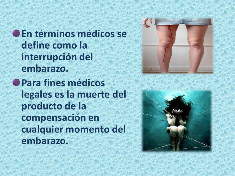 En términos médicos se define como la interrupción del embarazo.
