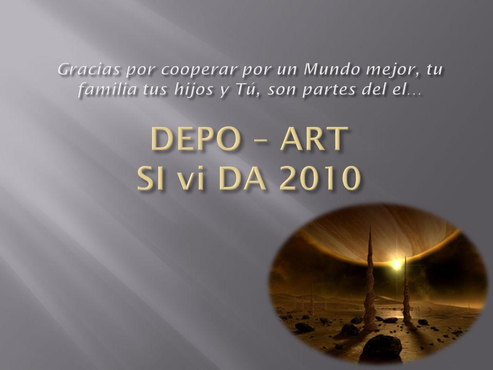 Gracias por cooperar por un Mundo mejor, tu familia tus hijos y Tú, son partes del el… DEPO – ART SI vi DA 2010