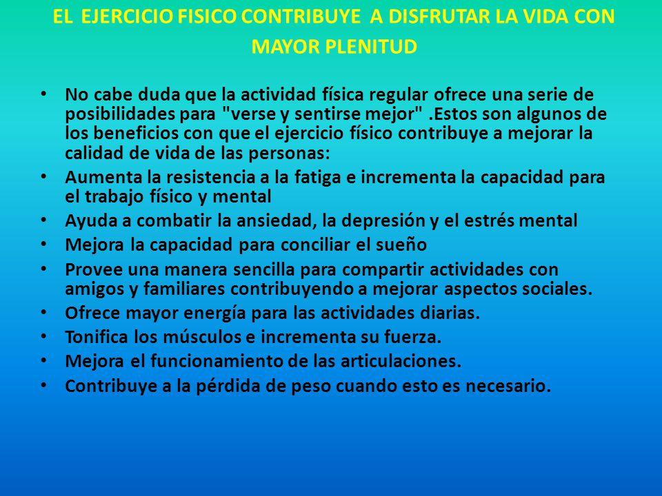 EL EJERCICIO FISICO CONTRIBUYE A DISFRUTAR LA VIDA CON MAYOR PLENITUD