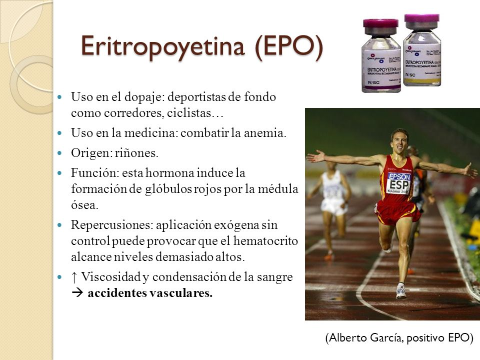 Eritropoyetina (EPO) Uso en el dopaje: deportistas de fondo como corredores, ciclistas… Uso en la medicina: combatir la anemia.