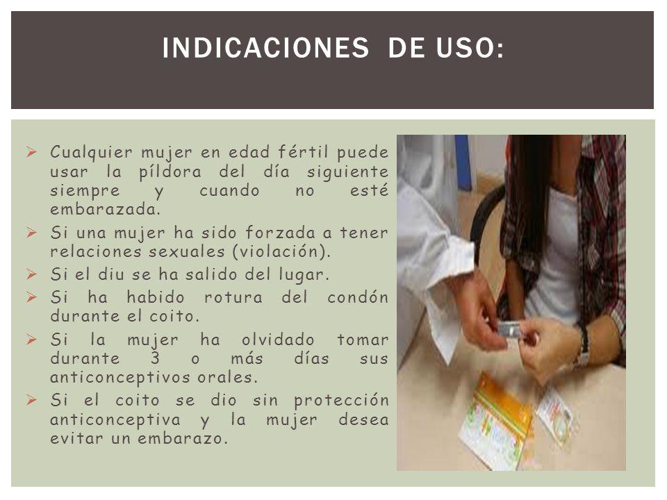 INDICACIONES DE USO: Cualquier mujer en edad fértil puede usar la píldora del día siguiente siempre y cuando no esté embarazada.