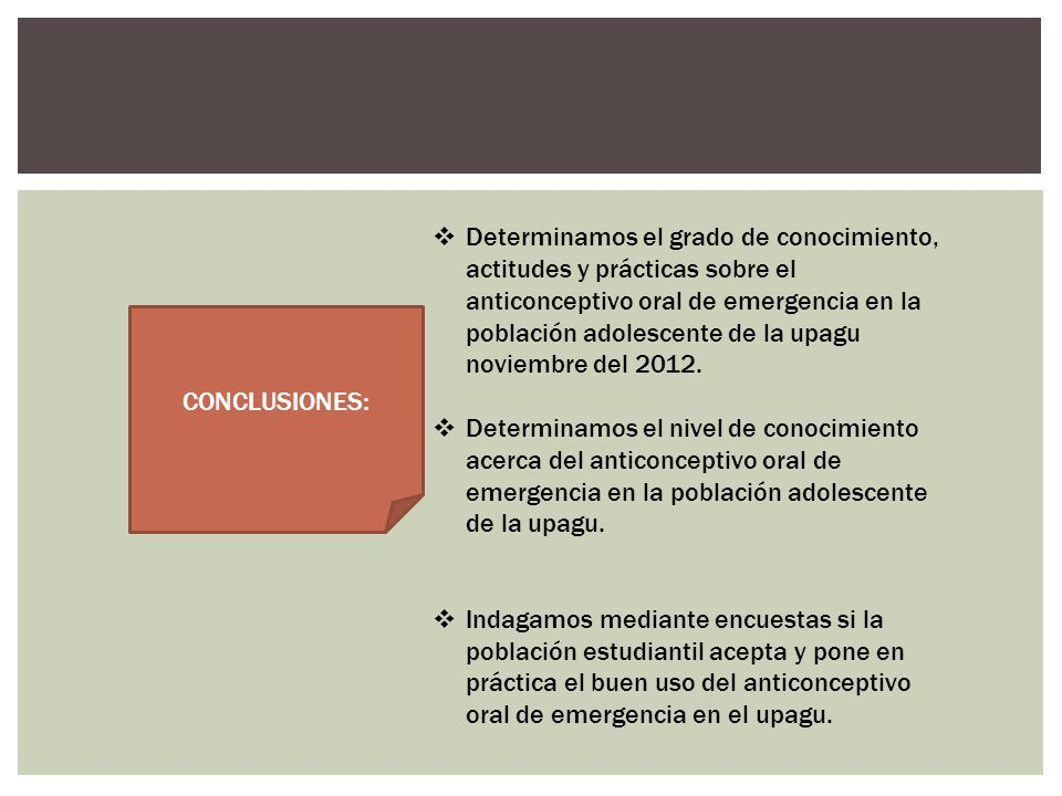 Determinamos el grado de conocimiento, actitudes y prácticas sobre el anticonceptivo oral de emergencia en la población adolescente de la upagu noviembre del 2012.