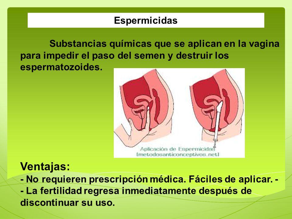 Espermicidas Substancias químicas que se aplican en la vagina para impedir el paso del semen y destruir los espermatozoides.