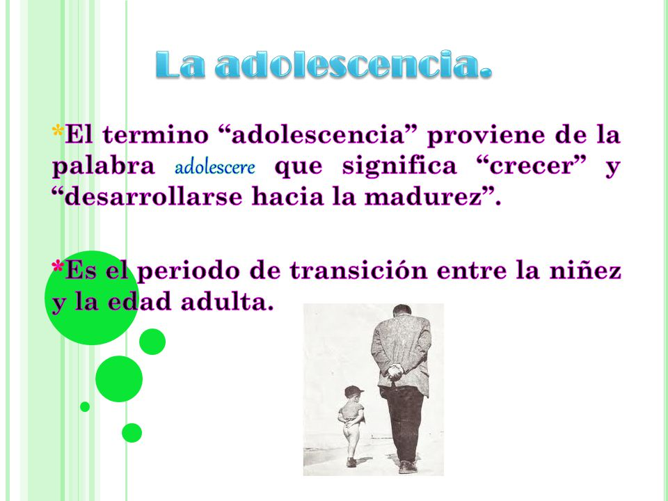 La adolescencia. *El termino adolescencia proviene de la palabra adolescere que significa crecer y desarrollarse hacia la madurez .
