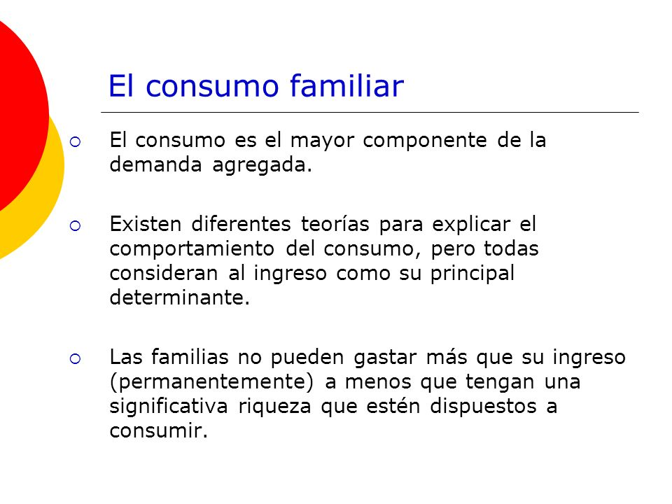 El consumo familiar El consumo es el mayor componente de la demanda agregada.